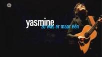 <B>Bekijk hier het volledige concert 'Yasmine, zo was er maar één'</B>